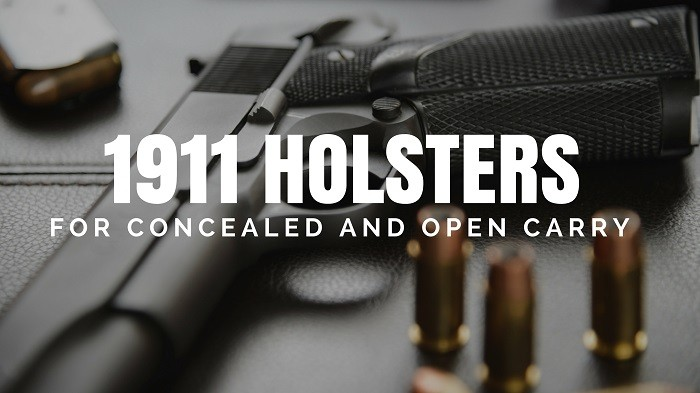 Top 1911 Holsters for Concealed and Open Carry